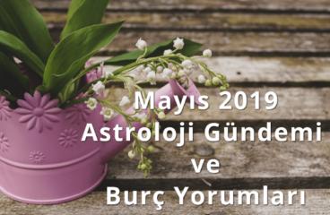 Mayıs 2019 Astroloji Gündemi ve Burç Yorumları