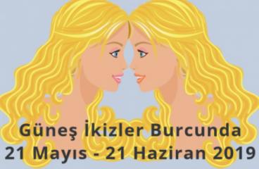 Güneş İkizler Burcunda  21 Mayıs – 21 Haziran 2019