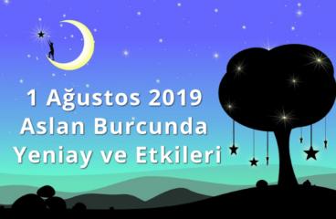 1 Ağustos 2019 Aslan Burcunda Yeniay ve Etkileri