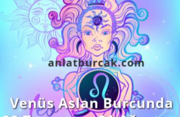 Venüs Aslan Burcunda 28 Temmuz – 21 Ağustos 2019