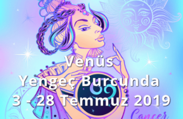 Venüs Yengeç Burcunda 3 – 28 Temmuz 2019