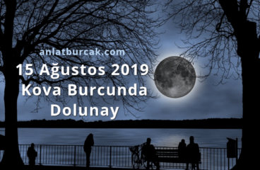 15 Ağustos 2019 Kova Burcunda Dolunay