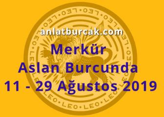 Merkür Aslan Burcunda 11 – 29 Ağustos 2019