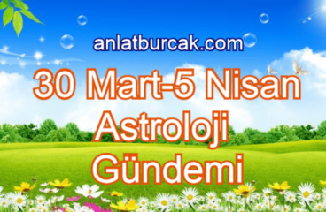 30 Mart-5 Nisan 2020 Astroloji Gündemi