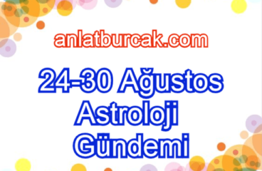24-30 Ağustos 2020 Astroloji Gündemi