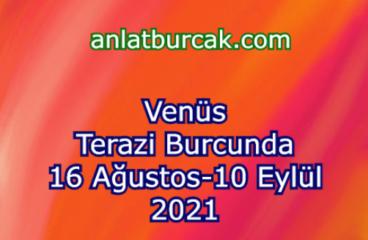 Venüs Terazi Burcunda 16 Ağustos-10 Eylül 2021